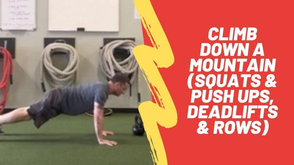 Climb Down A mountain (Squats & Push Ups, Deadlifts & Rows)