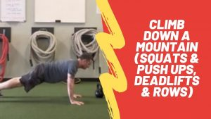 Climb Down A mountain (Squats & Push Ups, Deadlifts & Rows)