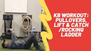 KB Workout: KB Pull Overs, Lift and Catch/Rocking Ladder